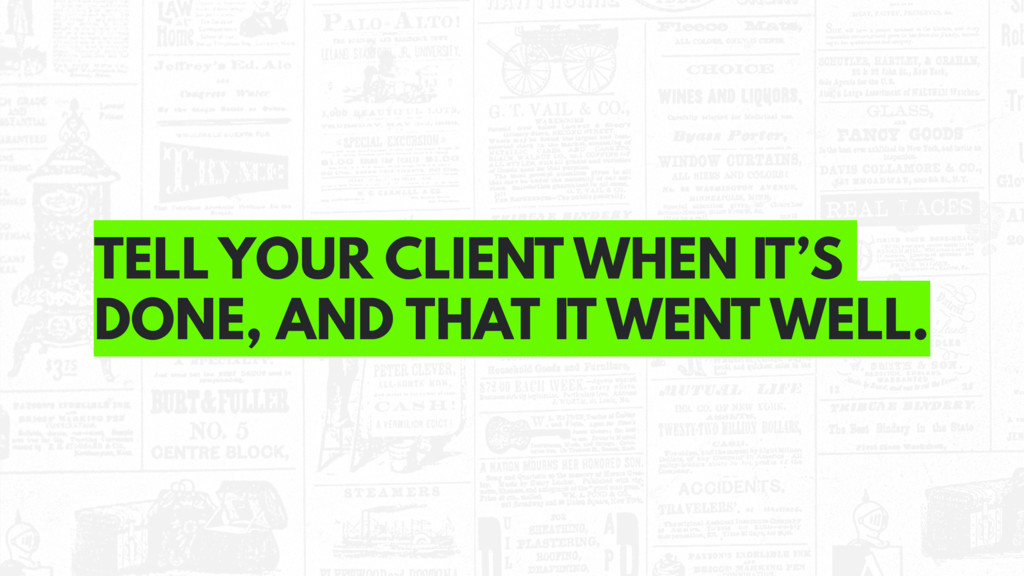 TELL YOUR CLIENT WHEN IT'S DONE, AND THAT IT WE...