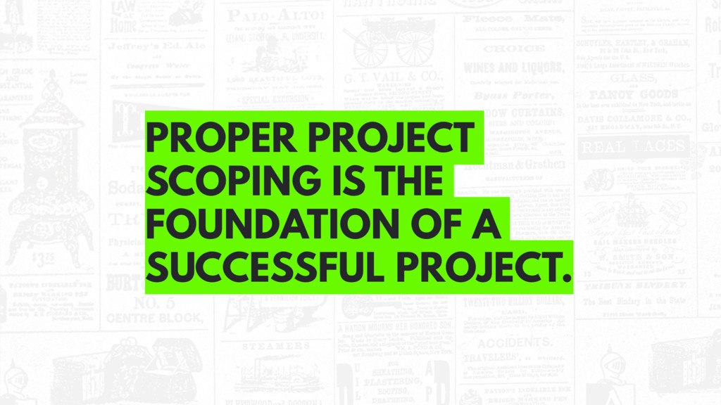 PROPER PROJECT SCOPING IS THE FOUNDATION OF A S...