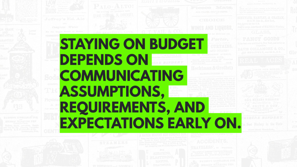 STAYING ON BUDGET DEPENDS ON COMMUNICATING ASSU...