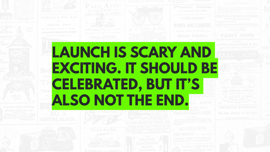 LAUNCH IS SCARY AND EXCITING. IT SHOULD BE CELE...