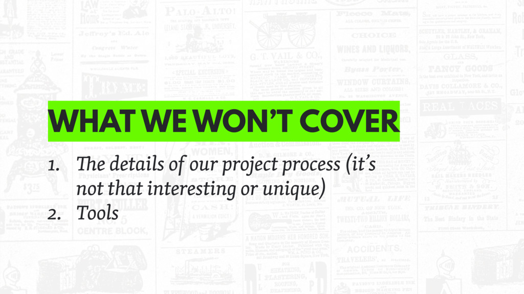 WHAT WE WON'T COVER 1. e details of our project...