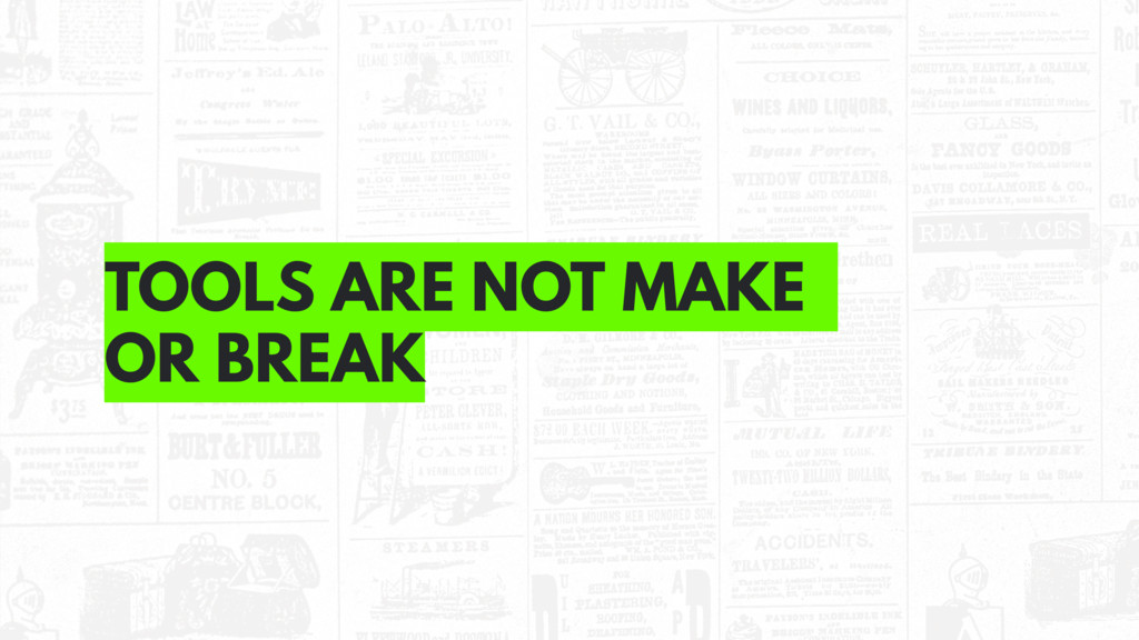 TOOLS ARE NOT MAKE OR BREAK