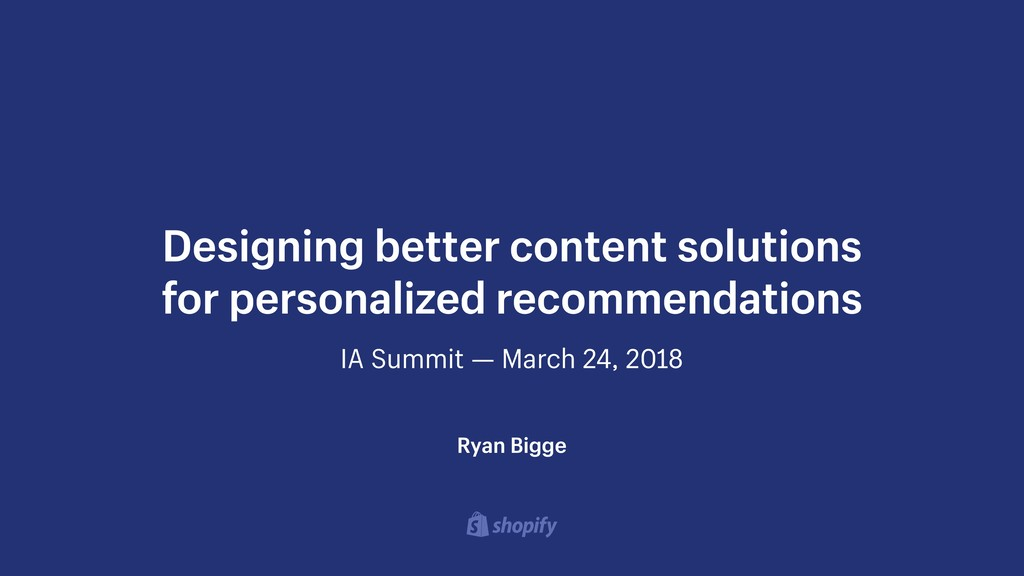 IA Summit — March 24, 2018 Designing better con...