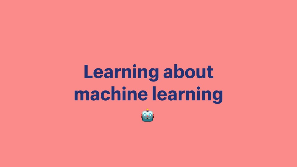 Learning about machine learning