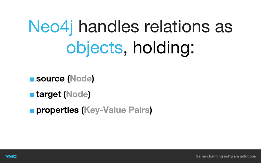 Neo4j handles relations as objects, holding: ■ ...