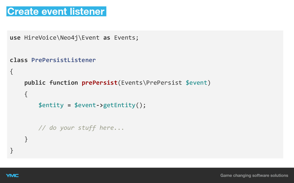 use HireVoice\Neo4j\Event as Events; class PreP...
