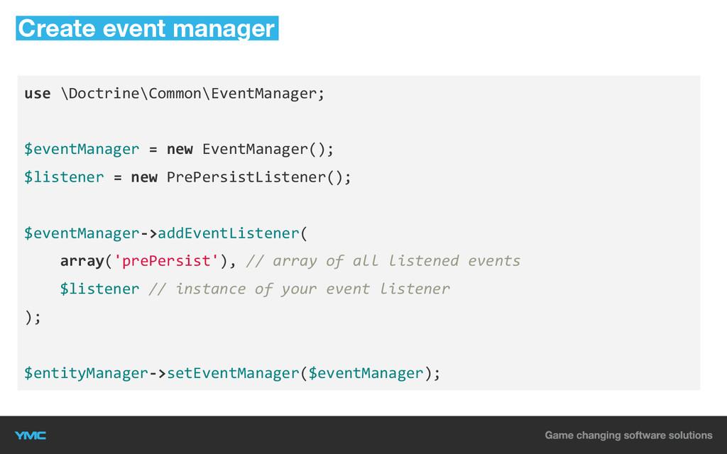 use \Doctrine\Common\EventManager; $eventManage...