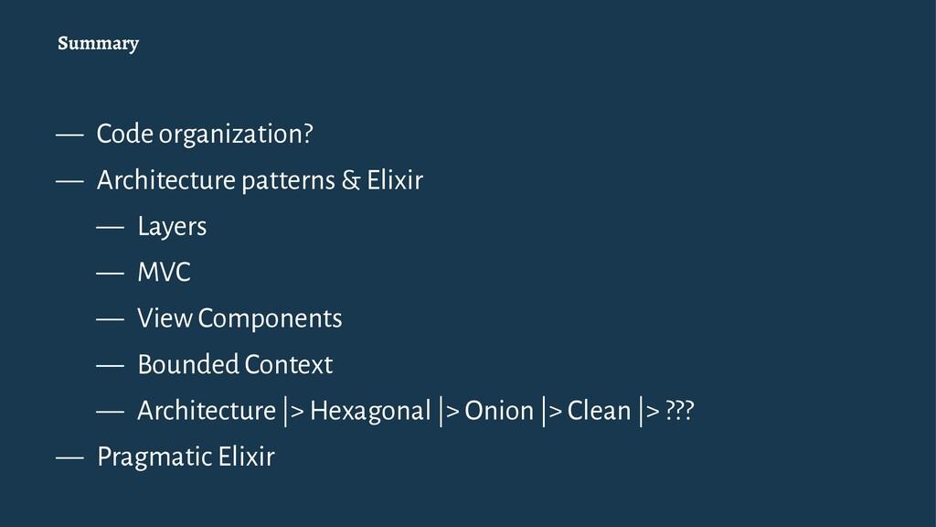 Summary — Code organization? — Architecture pat...