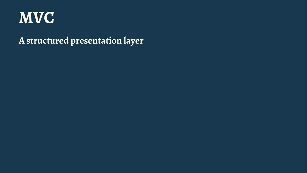 MVC A structured presentation layer