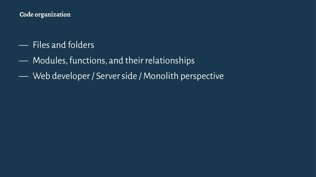 Code organization — Files and folders — Modules...
