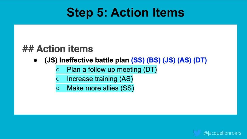 Step 5: Action Items @jacquelionroars