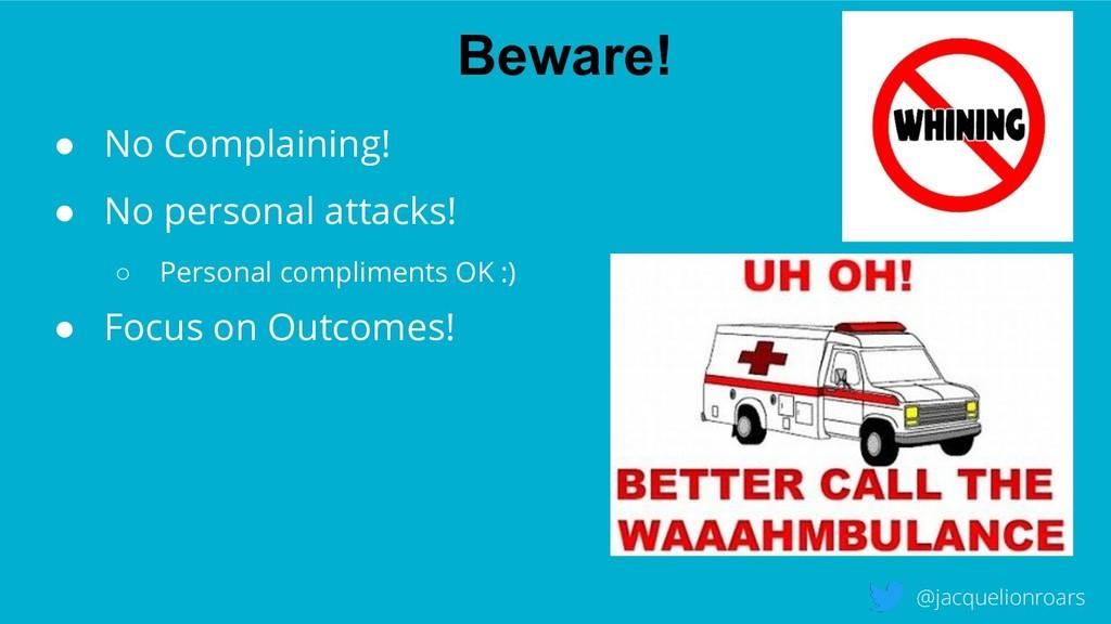 Beware! @jacquelionroars ● No Complaining! ● No...