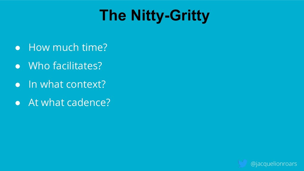 The Nitty-Gritty @jacquelionroars ● How much ti...