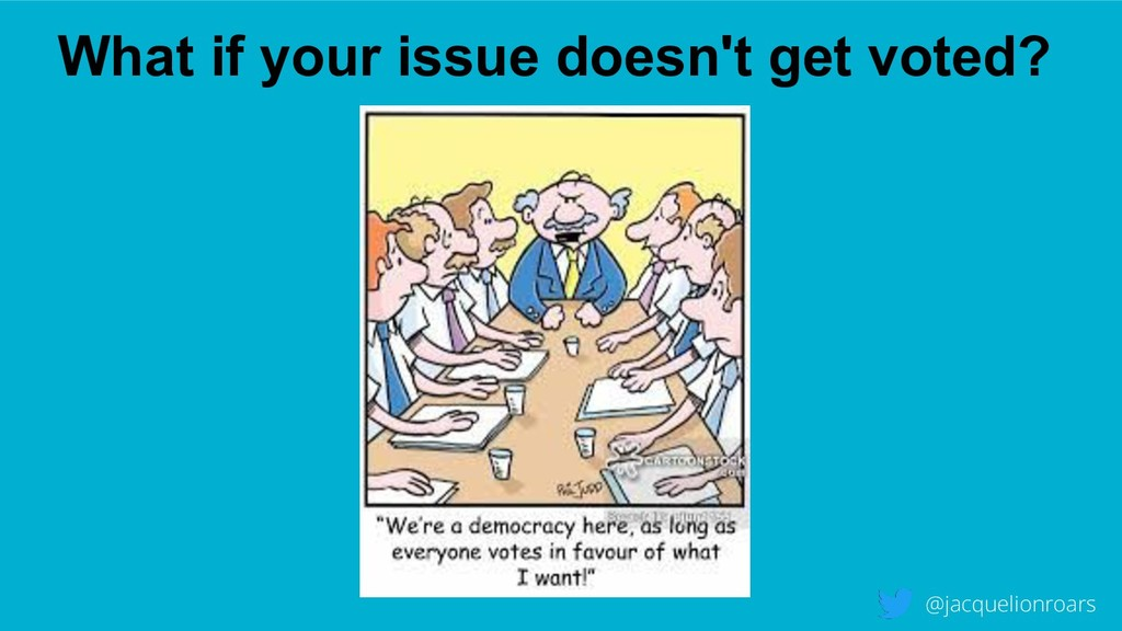 What if your issue doesn't get voted? @jacqueli...