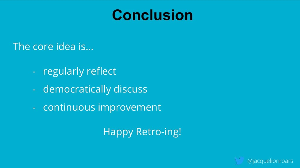 Conclusion @jacquelionroars The core idea is… -...