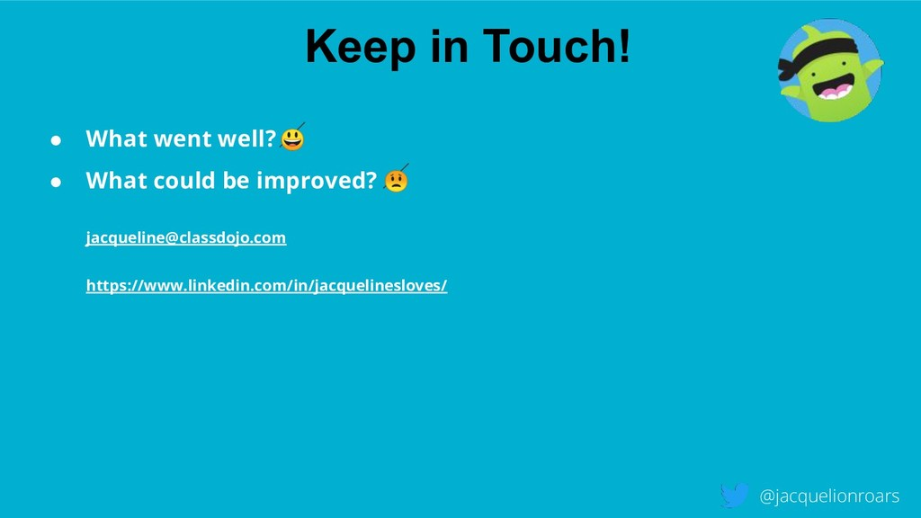 Keep in Touch! @jacquelionroars ● What went wel...