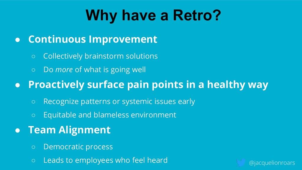 Why have a Retro? @jacquelionroars ● Continuous...