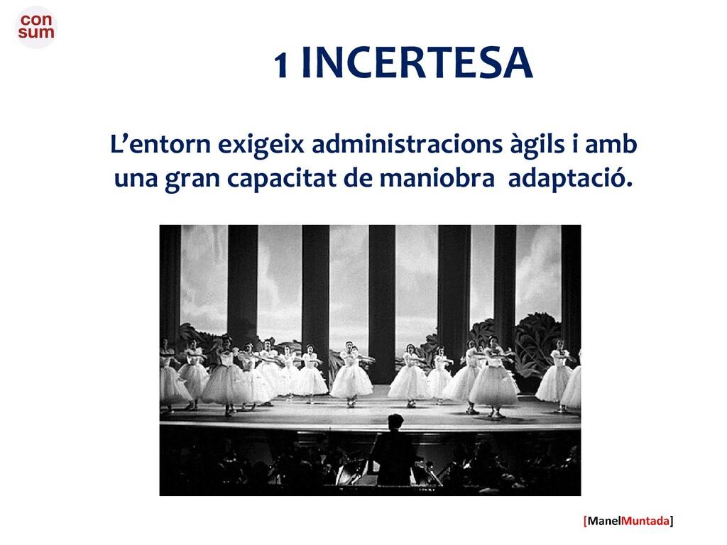 1 INCERTESA L'entorn exigeix administracions àg...