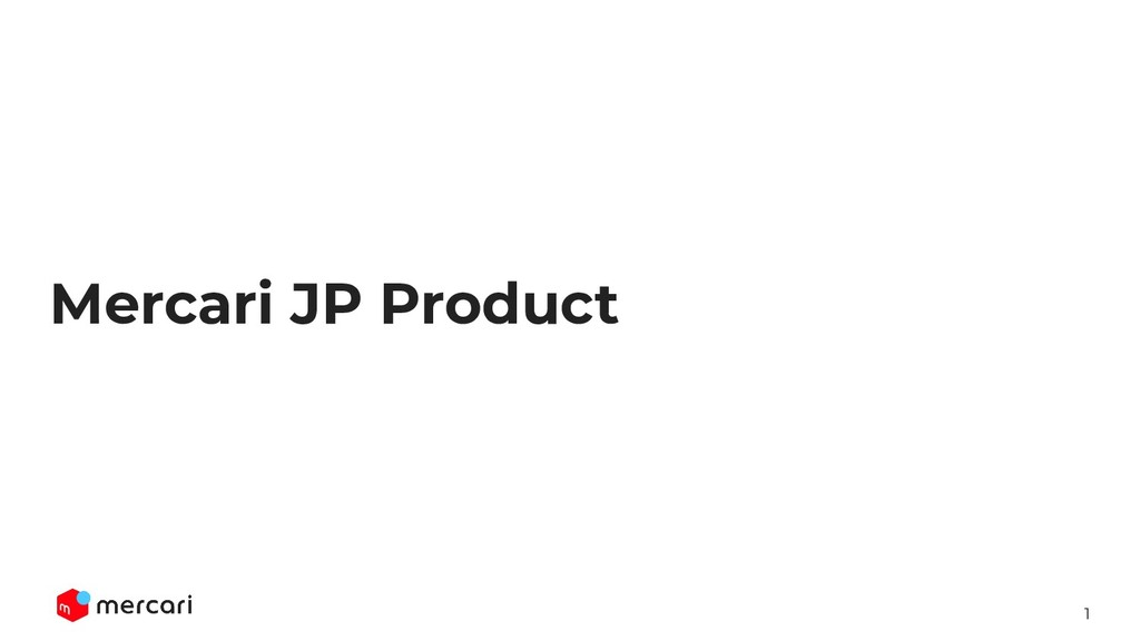 1 Confidential - Do Not Share Mercari JP Product