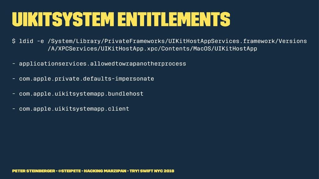 UIKitSystem Entitlements $ ldid -e /System/Libr...