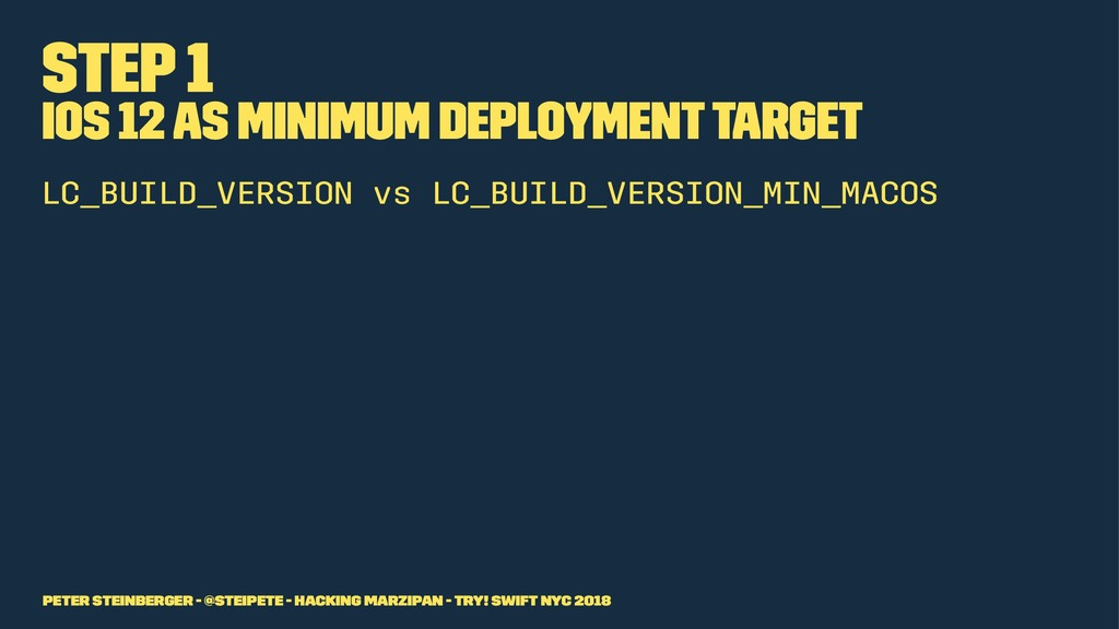 Step 1 iOS 12 as Minimum Deployment Target LC_B...