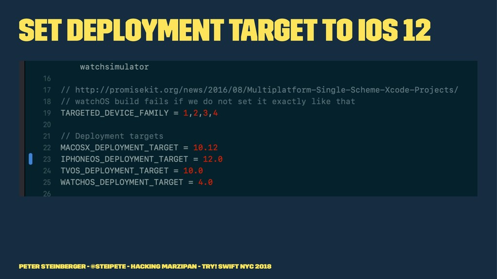 Set Deployment Target to iOS 12 Peter Steinberg...