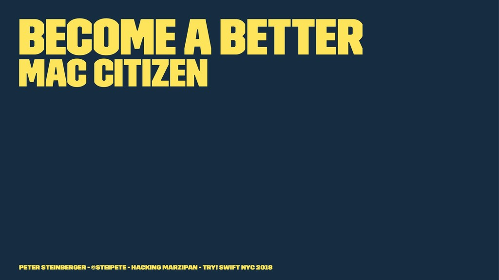 Become a better Mac citizen Peter Steinberger -...