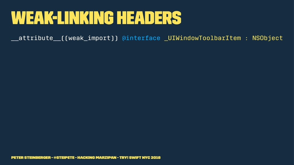 Weak-Linking Headers __attribute__((weak_import...