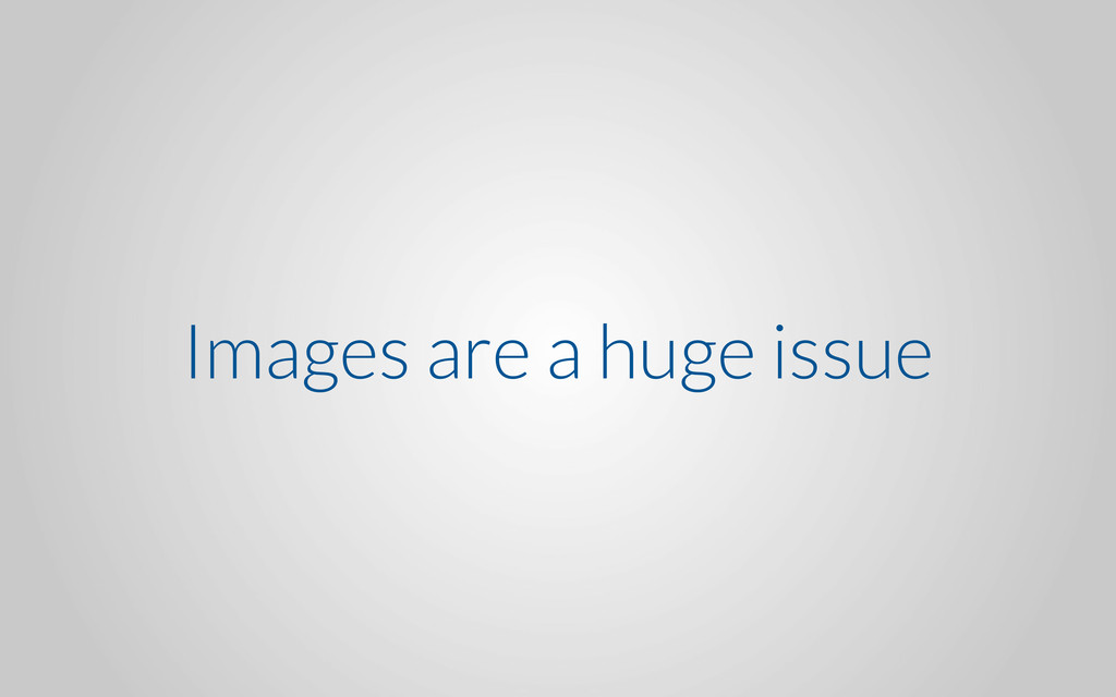Images are a huge issue