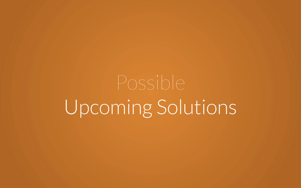Possible Upcoming Solutions