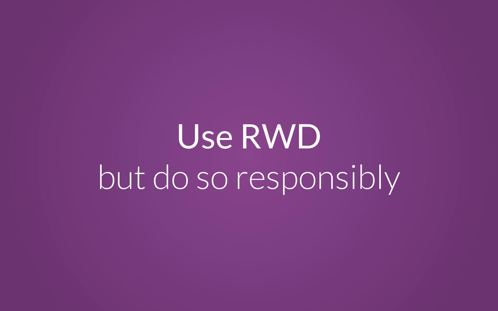 Use RWD but do so responsibly