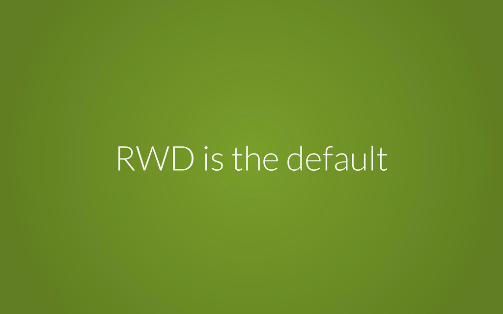 RWD is the default