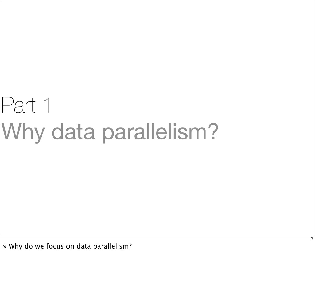 Part 1 Why data parallelism? 2 » Why do we focu...