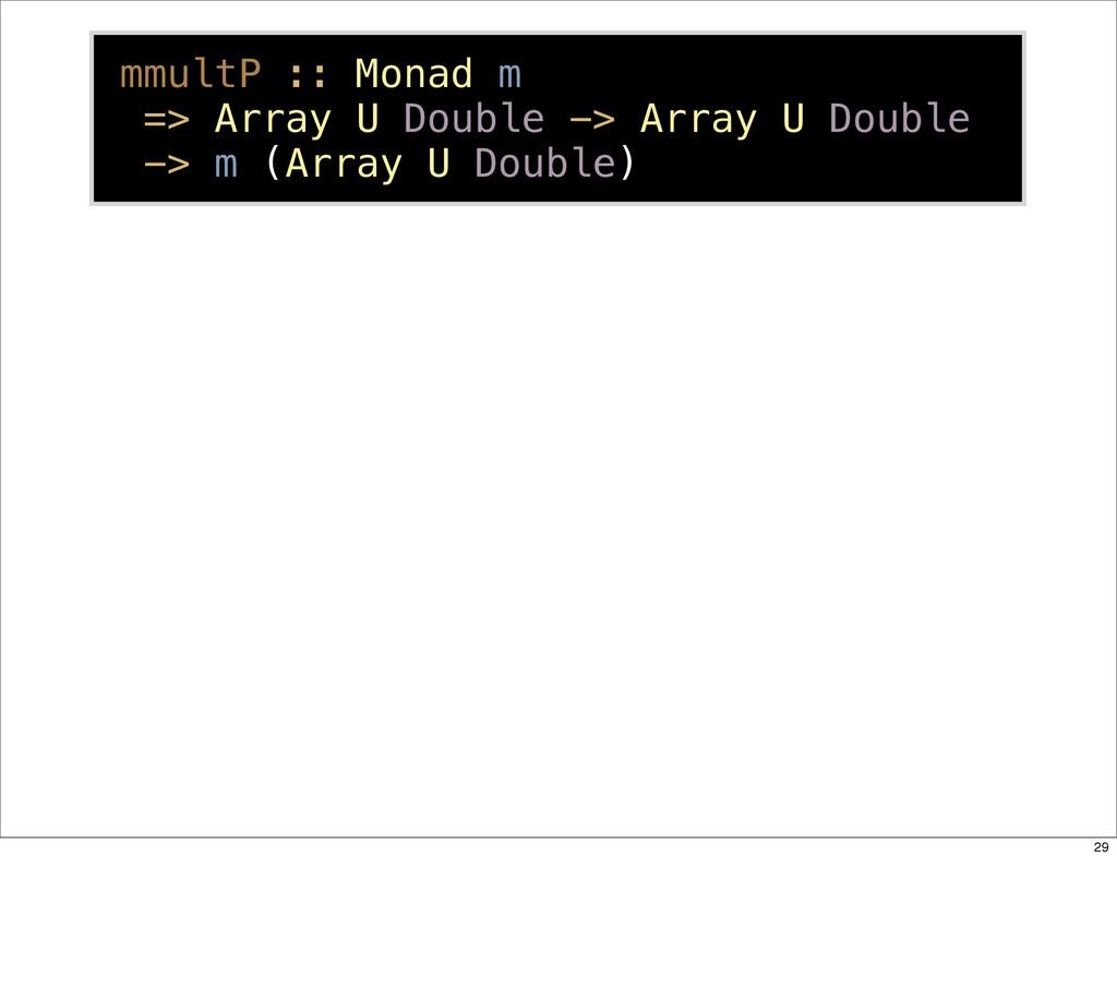 mmultP :: Monad m => Array U Double -> Array U ...
