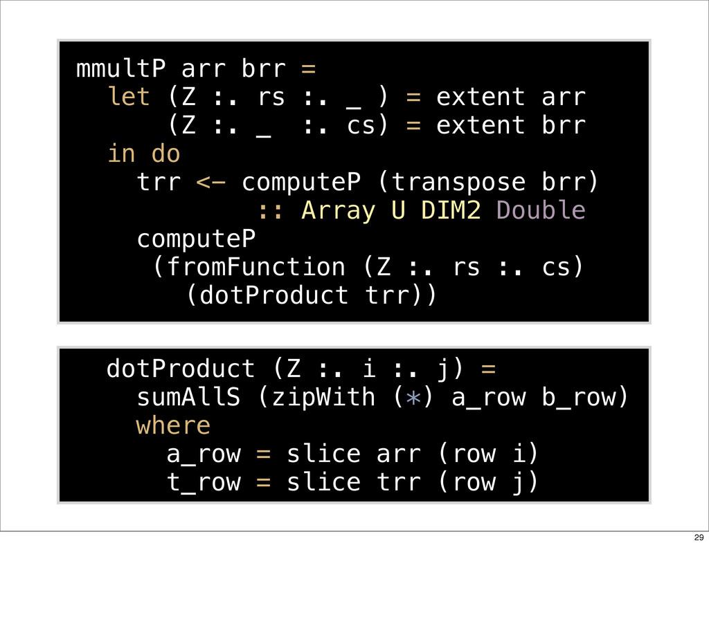 mmultP arr brr = let (Z :. rs :. _ ) = extent a...