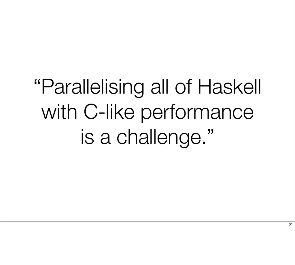 """""""Parallelising all of Haskell with C-like perfo..."""