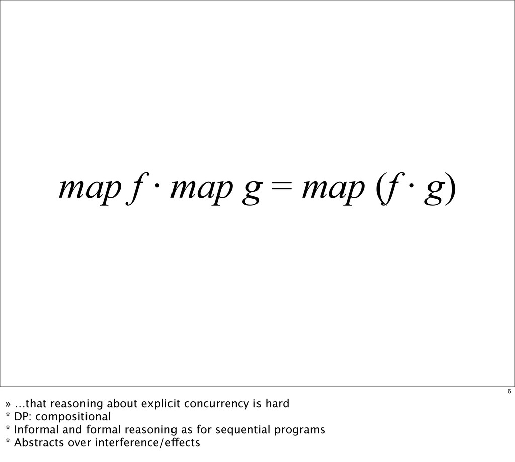 map f · map g = map (f · g) 6 » …that reasoning...