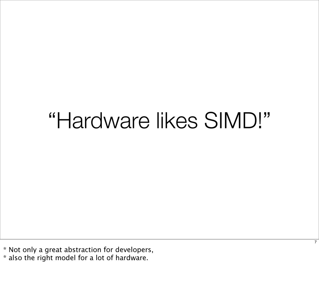 """""""Hardware likes SIMD!"""" 7 * Not only a great abs..."""