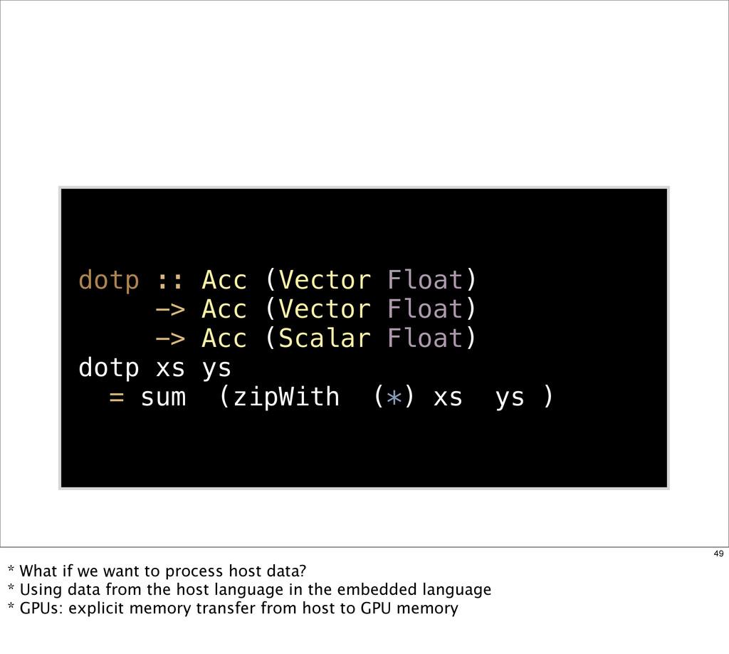 dotp :: Acc (Vector Float) -> Acc (Vector Float...