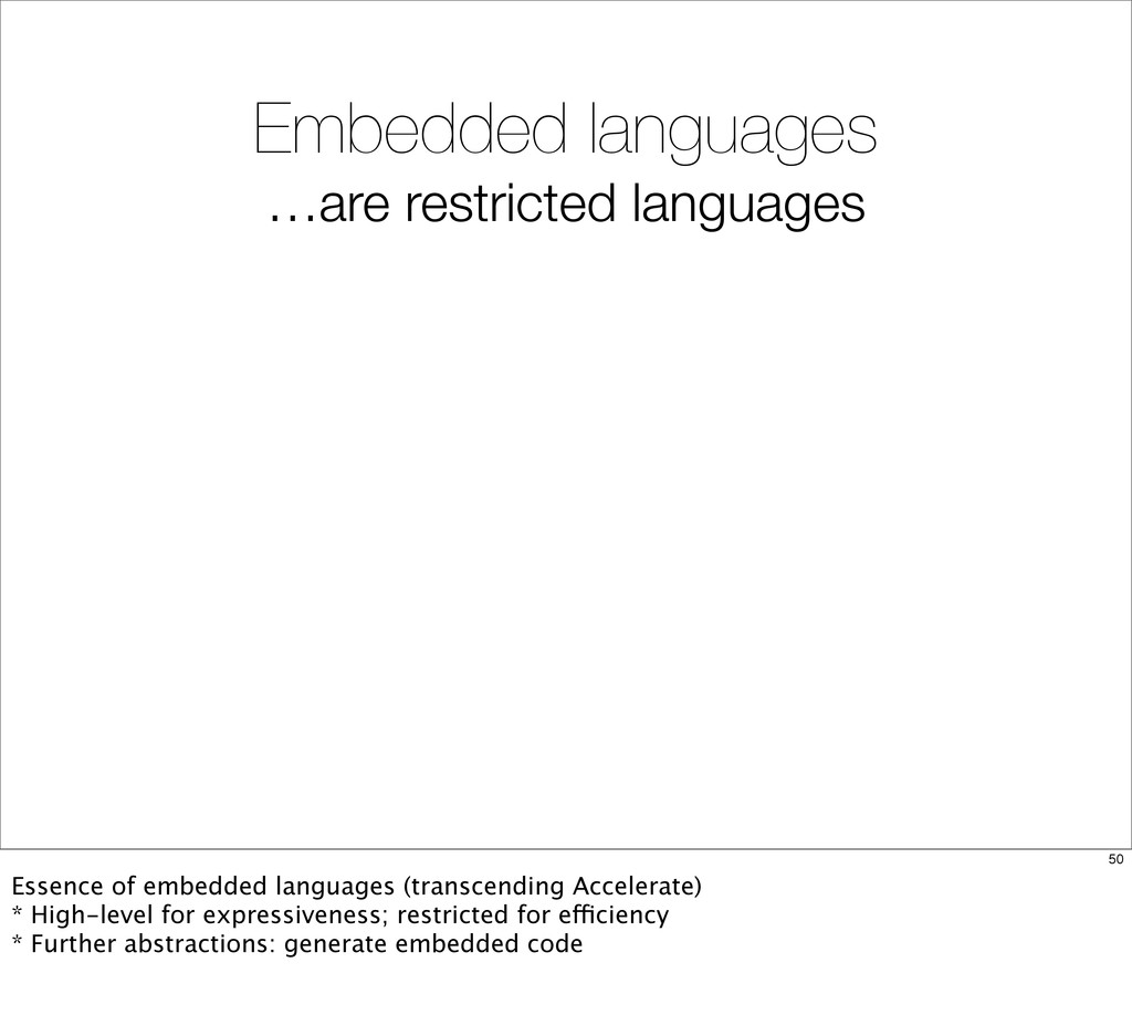 Embedded languages …are restricted languages 50...