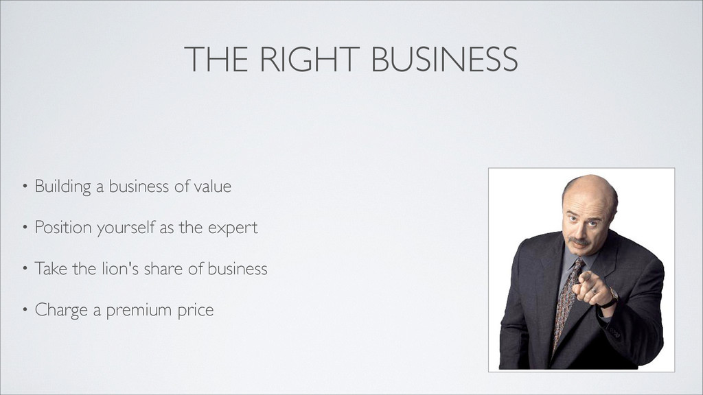 THE RIGHT BUSINESS • Building a business of val...
