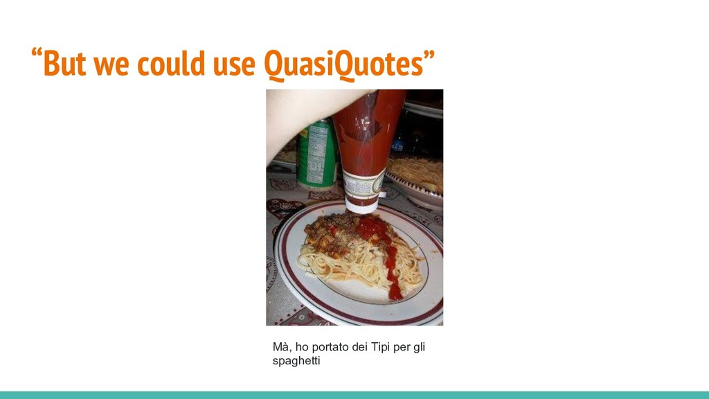 """But we could use QuasiQuotes"" Mà, ho portato d..."