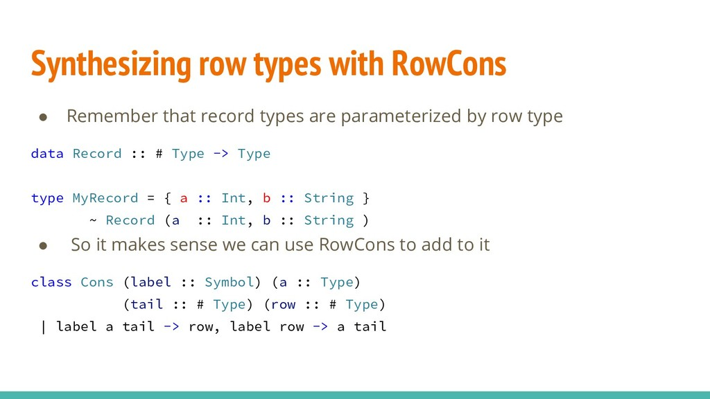 Synthesizing row types with RowCons ● Remember ...