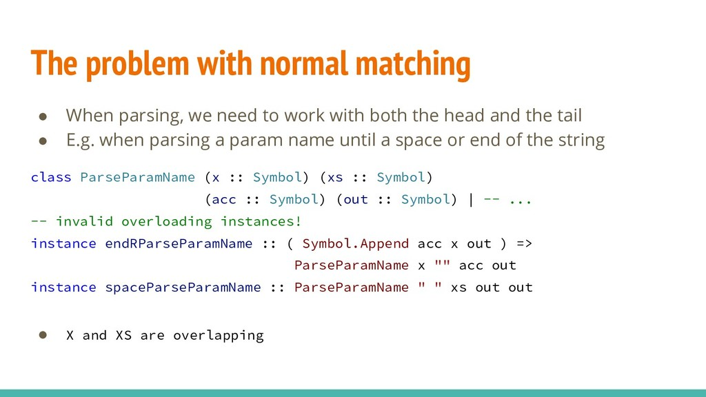 The problem with normal matching ● When parsing...