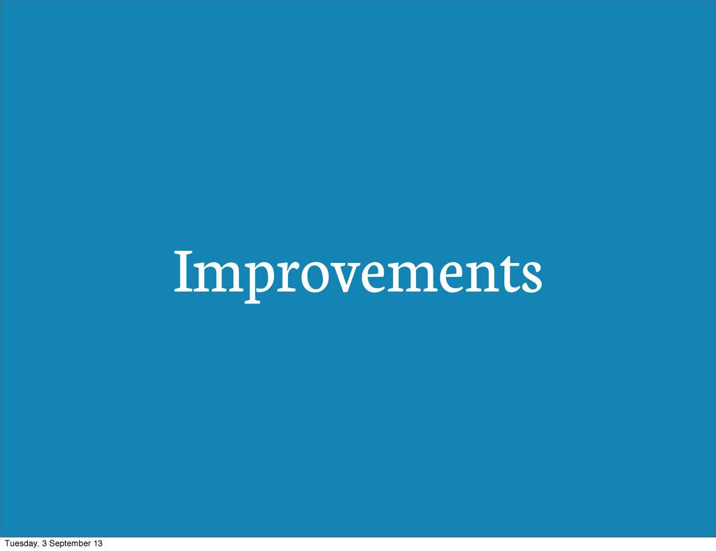 Improvements Tuesday, 3 September 13