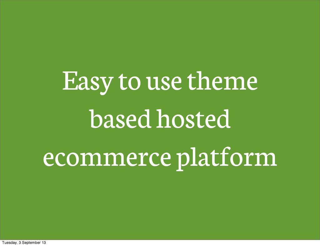 Easy to use theme based hosted ecommerce platfo...