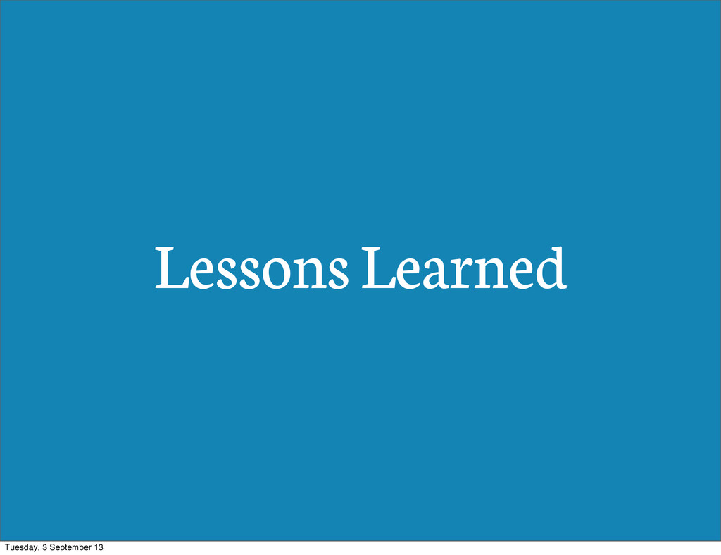 Lessons Learned Tuesday, 3 September 13