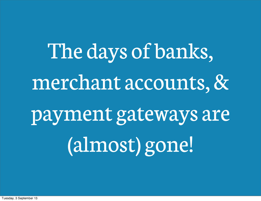 The days of banks, merchant accounts, & payment...