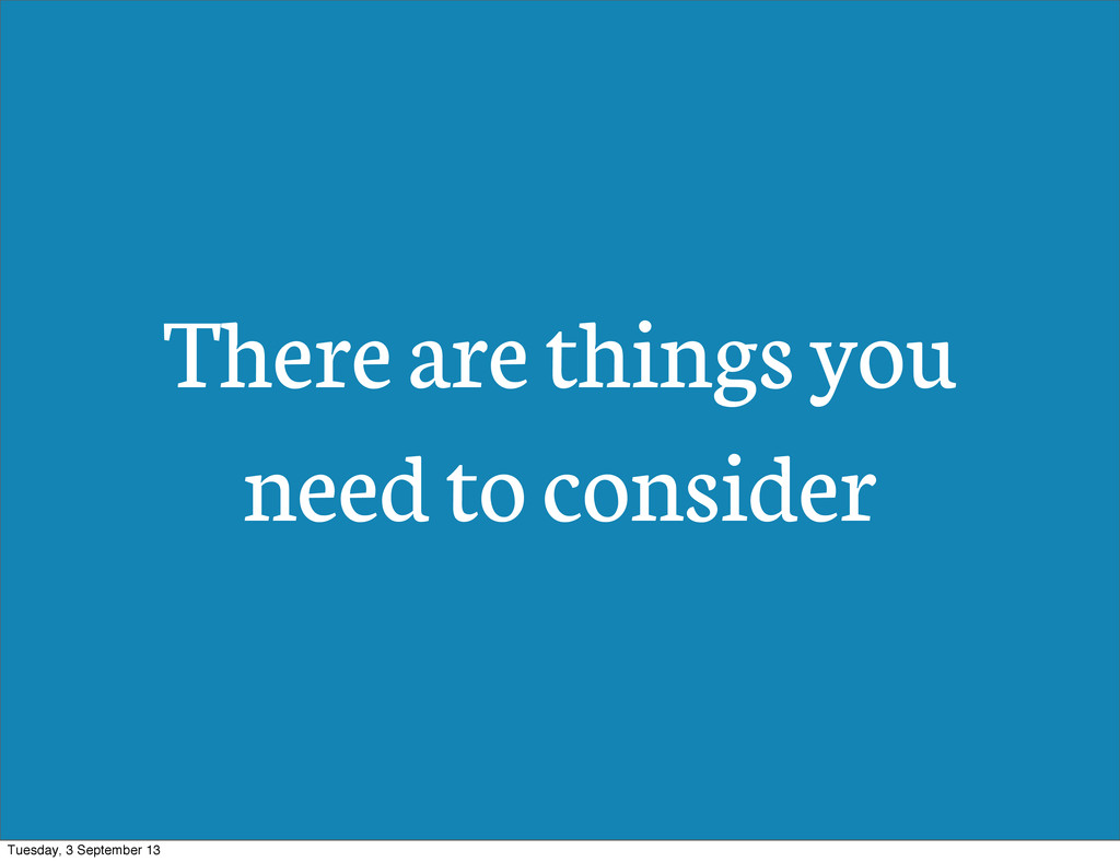 There are things you need to consider Tuesday, ...