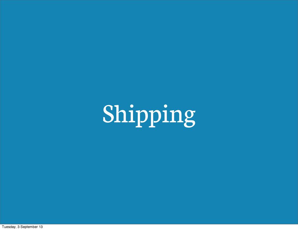 Shipping Tuesday, 3 September 13
